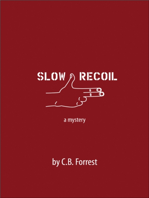 Title details for Slow Recoil by C.B. Forrest - Available