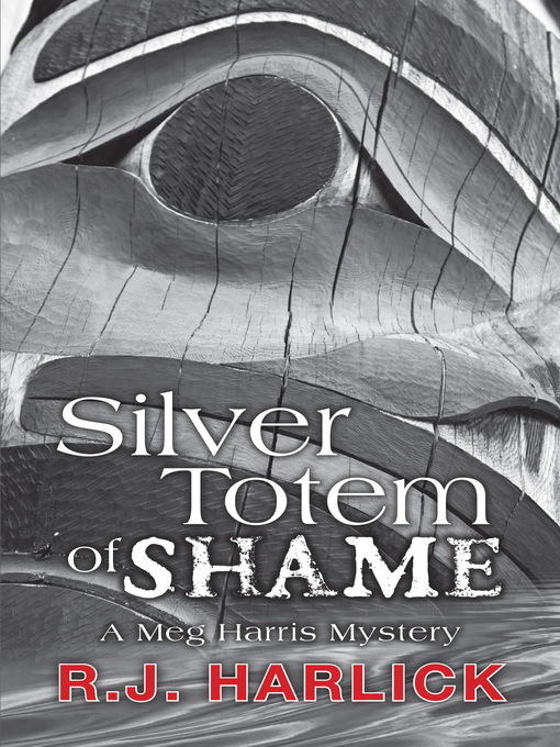 Title details for Silver Totem of Shame by R.J. Harlick - Available