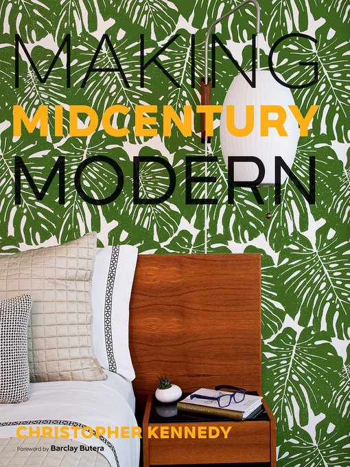 Title details for Making Midcentury Modern by Christopher Kennedy - Available