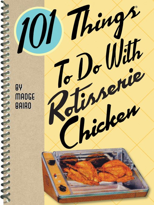 Title details for 101 Things to do with Rotisserie Chicken by Madge Baird - Available