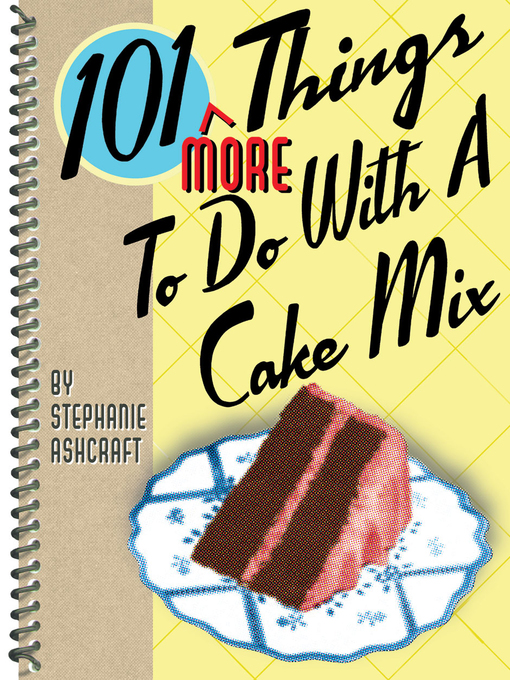 Title details for 101 More Things to Do With a Cake Mix by Stephanie Ashcraft - Available