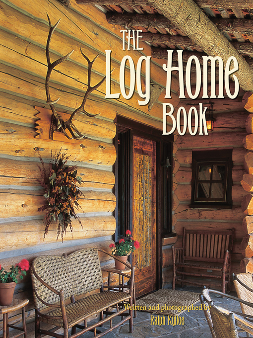 Title details for The Log Home Book by Ralph Kylloe - Available