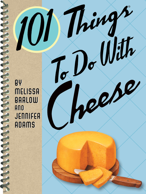 Title details for 101 Things to Do with Cheese by Jennifer Adams - Available