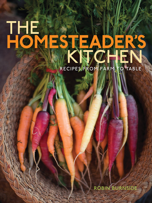 Title details for The Homesteader's Kitchen by Robin Burnside - Wait list