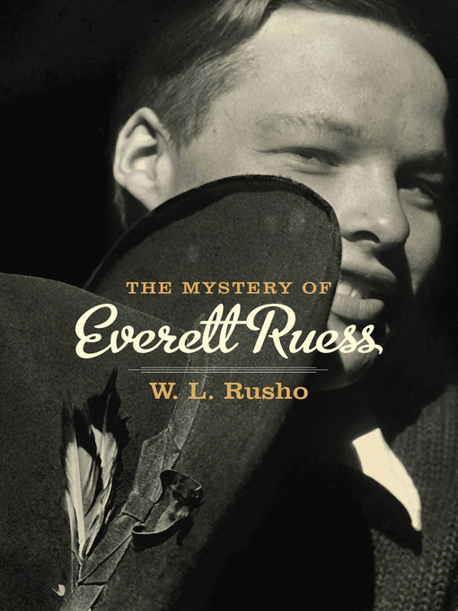 Title details for The Mystery of Everett Ruess by W. L. Rusho - Available