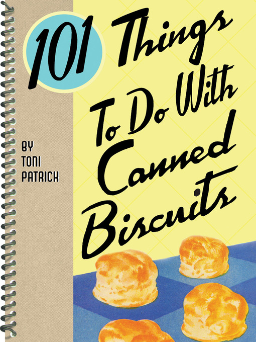 Title details for 101 Things to do with Canned Biscuits by Toni Patrick - Available