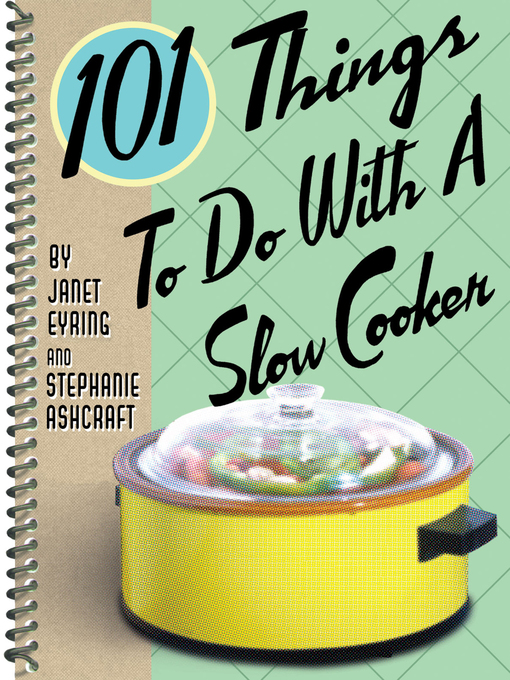 Title details for 101 Things to Do with a Slow Cooker by Janet Eyring - Available