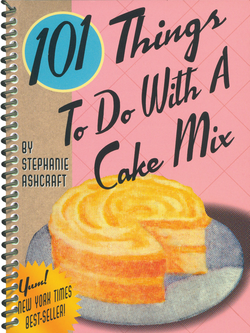 Title details for 101 Things to Do With a Cake Mix by Stephanie Ashcraft - Available