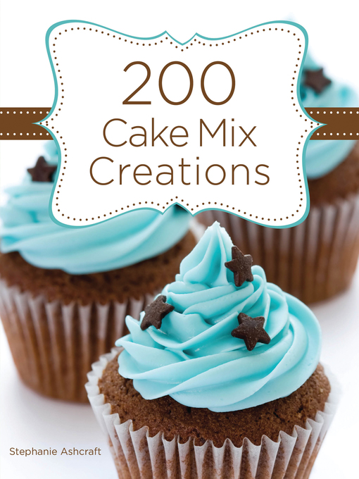 Title details for 200 Cake Mix Creations by Stephanie Ashcraft - Available