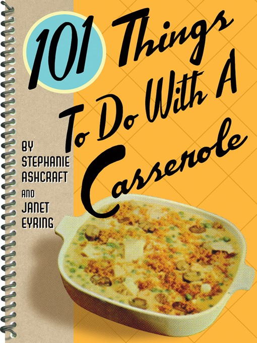 Title details for 101 Things to Do with a Casserole by Stephanie Ashcraft - Available