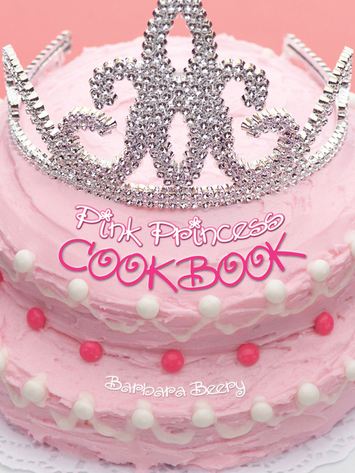 Title details for Pink Princess Cookbook by Barbara Beery - Available
