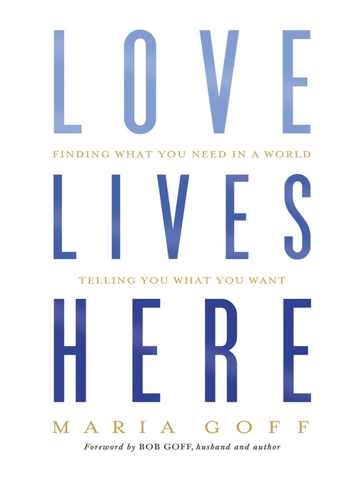 Title details for Love Lives Here by Maria Goff - Available