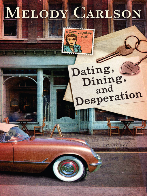 Title details for Dating, Dining, and Desperation by Melody Carlson - Available