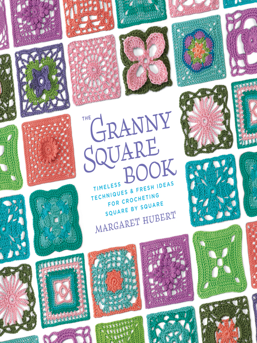 Title details for The Granny Square Book by Margaret Hubert - Available