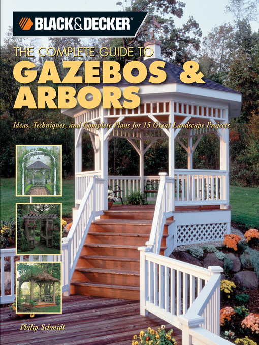 Title details for The Complete Guide to Gazebos & Arbors by Phil Schmidt - Available