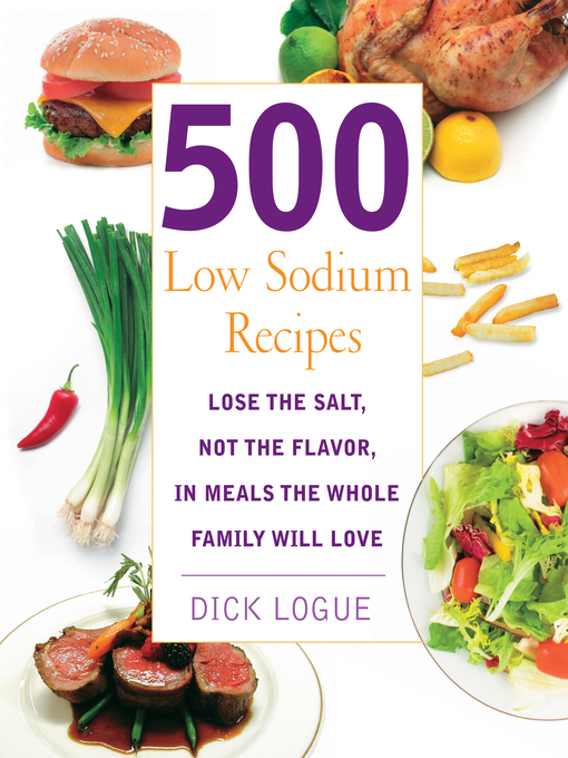 Title details for 500 Low Sodium Recipes by Dick Logue - Available