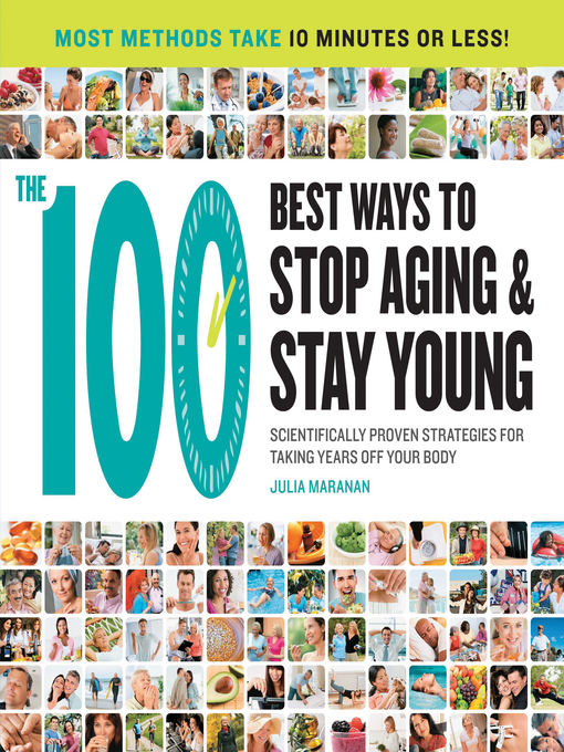 The 100 Best Ways to Stop Aging and Stay Young Scientifically Proven Strategies for Taking Years Off Your Body