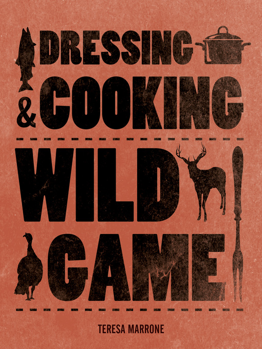 Title details for Dressing & Cooking Wild Game by Teresa Marrone - Available