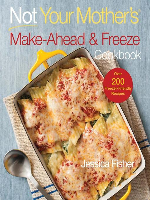 Title details for Not Your Mother's Make-Ahead and Freeze Cookbook by Jessica Fisher - Wait list