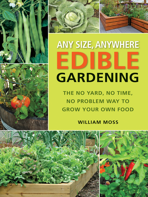 Title details for Any Size, Anywhere Edible Gardening by William Moss - Wait list
