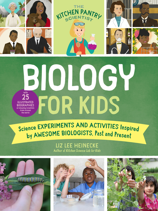 Title details for The Kitchen Pantry Scientist Biology for Kids by Liz Lee Heinecke - Available