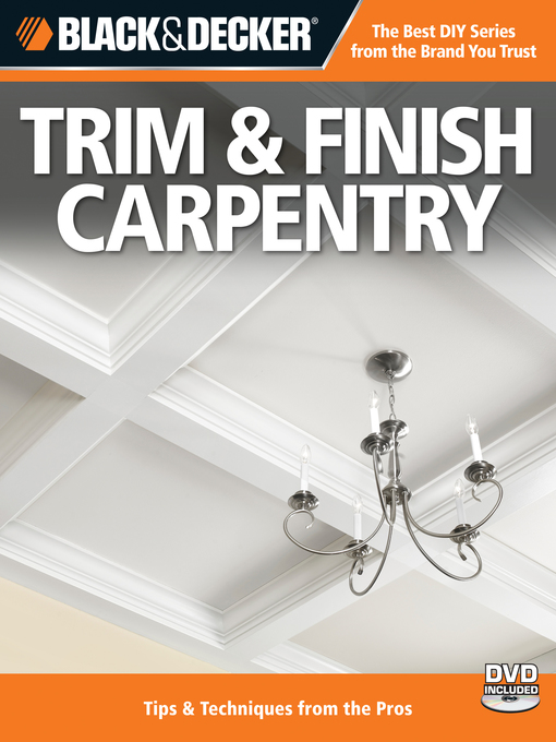 Title details for Black & Decker Trim & Finish Carpentry by Editors of Creative Publishing - Wait list