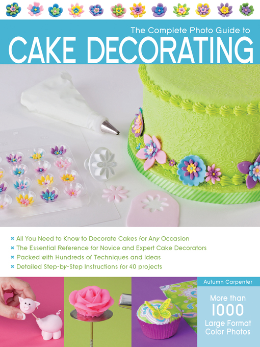 Title details for The Complete Photo Guide to Cake Decorating by Autumn Carpenter - Available