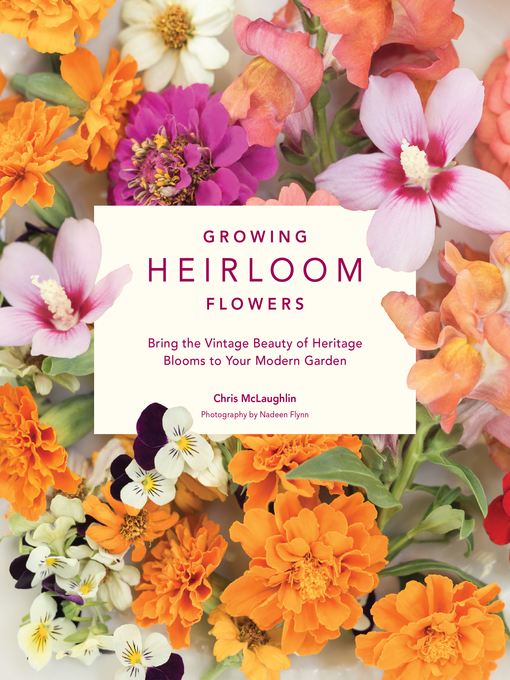 Title details for Growing Heirloom Flowers by Chris McLaughlin - Available