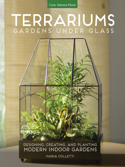 Title details for Terrariums--Gardens Under Glass by Maria Colletti - Available
