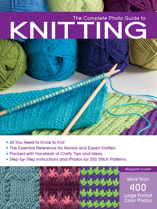 Title details for The Complete Photo Guide to Knitting by Margaret Hubert - Available
