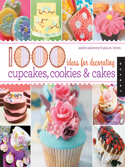 Title details for 1,000 Ideas for Decorating Cupcakes, Cookies & Cakes by Sandra Salamony - Available