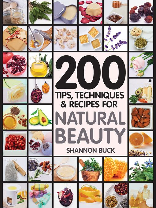 Title details for 200 Tips Techniques and Recipes for Natural Beauty by Shannon Buck - Available