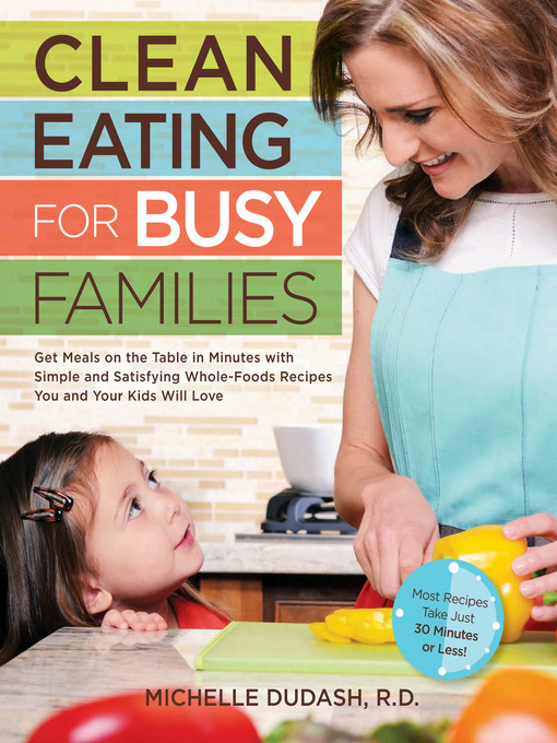 Title details for Clean Eating for Busy Families by Michelle Dudash - Available