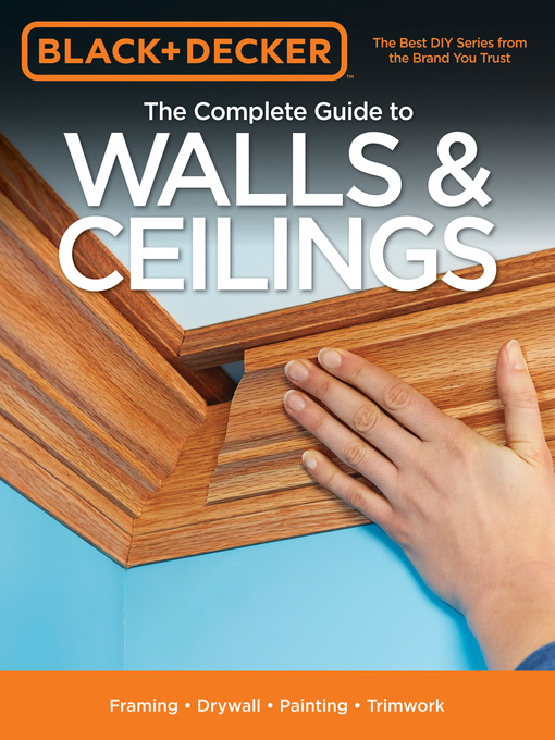 Title details for Black & Decker The Complete Guide to Walls & Ceilings by Editors of Cool Springs Press - Wait list