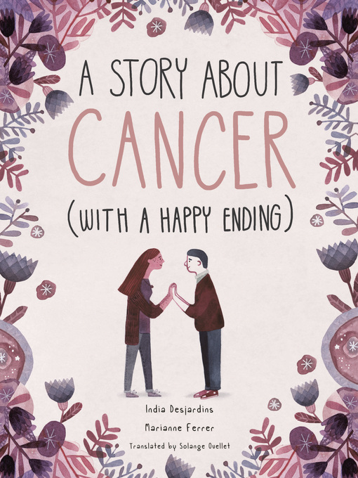 Title details for A Story About Cancer With a Happy Ending by India Desjardins - Wait list