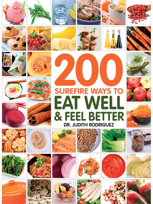 Title details for 200 Surefire Ways to Eat Well and Feel Better by Judith Rodriguez - Available