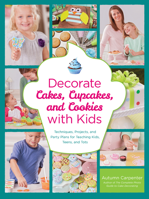Title details for Decorate Cakes, Cupcakes, and Cookies with Kids by Autumn Carpenter - Available