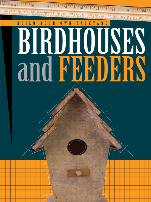 Title details for Build Your Own Backyard Birdhouses and Feeders by Cool Springs Press - Available
