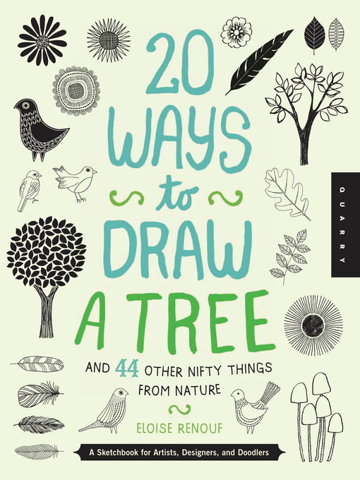 Title details for 20 Ways to Draw a Tree and 44 Other Nifty Things from Nature by Eloise Renouf - Wait list