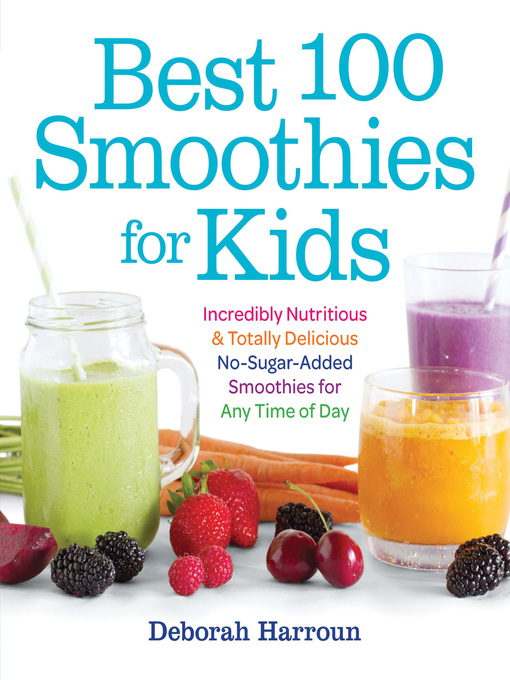 Title details for Best 100 Smoothies for Kids by Deborah Harroun - Available