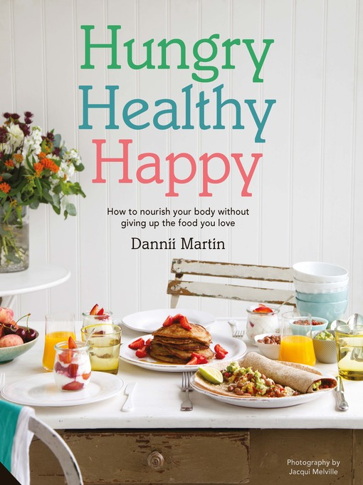 Title details for Hungry Healthy Happy by Dannii Martin - Available