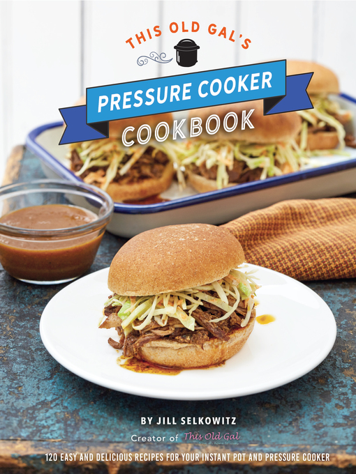 Title details for This Old Gal's Pressure Cooker Cookbook by Jill Selkowitz - Available