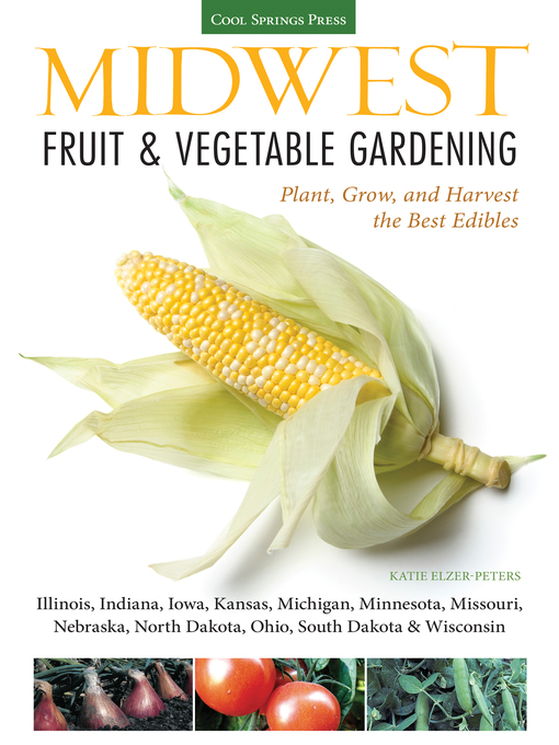 Title details for Midwest Fruit & Vegetable Gardening by Katie Elzer-Peters - Available