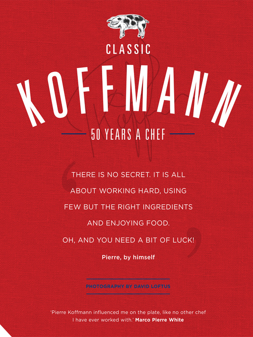 Title details for Classic Koffmann by Pierre Koffmann - Available