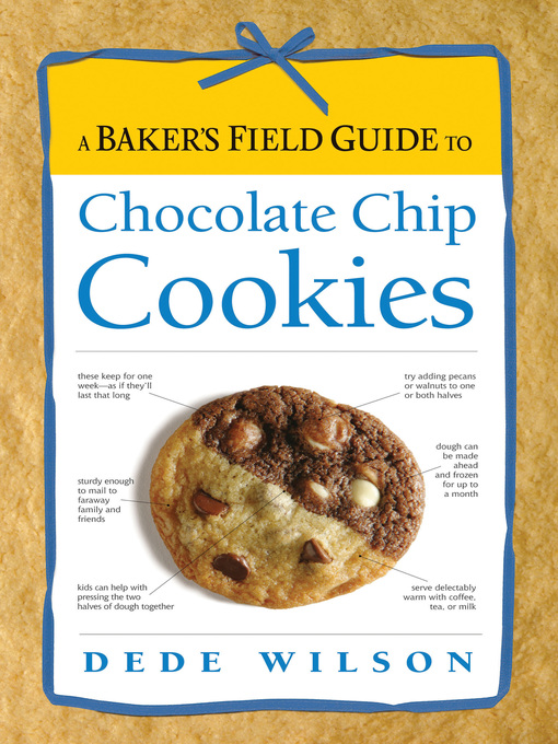 Title details for A Baker's Field Guide to Chocolate Chip Cookies by Dede Wilson - Available