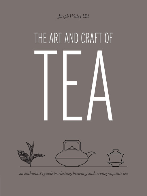 Title details for The Art and Craft of Tea by Joseph Wesley Uhl - Available