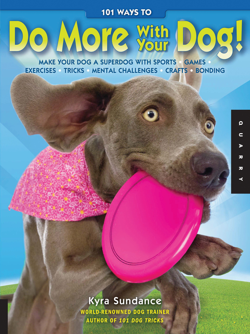 Title details for 101 Ways to Do More with Your Dog by Kyra Sundance - Available