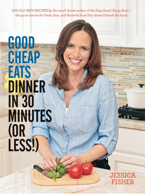 Title details for Good Cheap Eats Dinner in 30 Minutes or Less by Jessica Fisher - Available