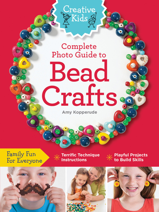 Title details for Creative Kids Complete Photo Guide to Bead Crafts by Amy Kopperude - Available