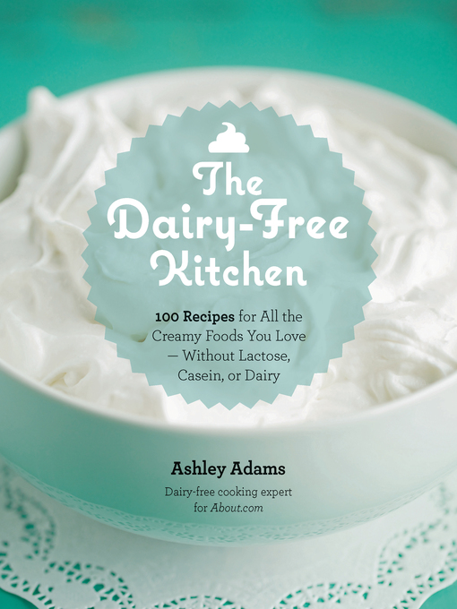 Title details for The Dairy-Free Kitchen by Ashley Adams - Available
